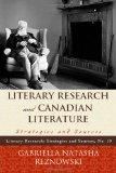 Literary Research and Canadian Literature: Strategies and Sources (Literary Research: Strate...