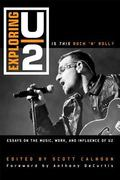 Exploring U2 : Is This Rock 'n' Roll?: Essays on the Music, Work, and Influence of U2