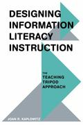 Designing Information Literacy Instruction : The Teaching Tripod Approach