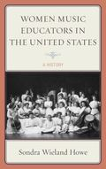Women Music Educators in the United States : A History