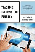 Teaching Information Fluency : How to Teach Students to Be Efficient, Ethical, and Critical ...