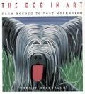 Dog in Art: From Rococo to Post-Modernism - Robert Rosenblum - Hardcover