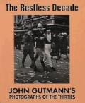 The Restless Decade: John Gutmann's Photographs of the Thirties