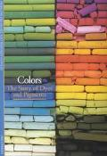 Colors The Story of Dyes and Pigments