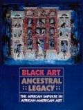 Black Art: Ancestral Legacy: The African Impulse in African-American Art - Alvia J. Wardlaw ...