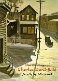 Paintings of Charles Burchfield: North by Midwest - Nannette V. Maciejunes - Hardcover