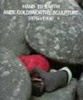 Hand to Earth: Andy Goldsworthy Sculpture, 1976-1990
