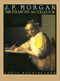 J.P. Morgan The Financier As Collector