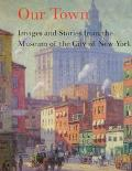 Our Town: Images and Stories from the Museum of the City of New York