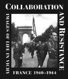 Collaboration and Resistance: Images of Life in Vichy France 1940-1944