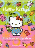 Hello Kitty's Little Book of Big Ideas A Girl's Guide to Brains, Beauty, Fashion, Friendship...