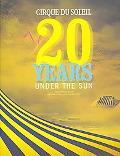 Cirque Du Soleil 20 Years Under the Sun, An Authorized History