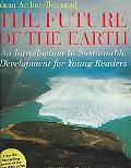 Future of the Earth An Introduction to Sustainable Development for Young Readers