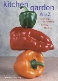 Kitchen Garden A to Z Growing, Harvesting, Buying, Storing