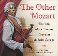 Other Mozart The Life of the Chevalier Saint-george