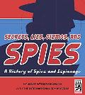 Secrets, Lies, Gizmos, And Spies A History of Spies And Espionage