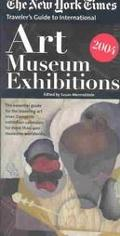 New York Times Traveler's Guide to Internation Art Museum Exhibitions 2004