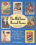 Old-Time Brand-Name Cookbook Recipes, Illustrations, and Advice from the Early Kitchens of A...