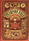 Steampunk Bible : An Illustrated Guide to the World of Imaginary Airships, Corsets and Goggl...