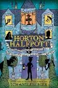 Horton Halfpott : Or, the Fiendish Mystery of Smugwick Manor; or, the Loosening of M'Lady Lu...