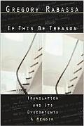 If This Be Treason Translation and Its Dsycontents  a Memoir