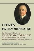 Citizen Extraordinaire The Diplomatic Diaries of Vance McCormick in London and Paris, 1917-1...