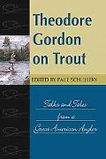 Theodore Gordon on Trout Talks and Tales from a Great American Angler