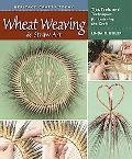 Wheat Weaving and Straw Art: Tips, Tools, and Techniques for Learning the Craft