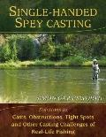 Single-Handed Spey Casting: Solutions to Casts, Obstructions, Tight Spots, and Other Casting...