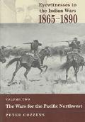 Eyewitnesses to the Indian Wars, 1865-1890 The Wars for the Pacific Northwest