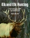 Elk and Elk Hunting Your Practical Guide to Fundamentals and Fine Points