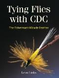 Tying Flies with CDC : The Fisherman's Miracle Feather