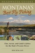 Montana's Best Fly Fishing : Access, and Guides' Advice for the State's Premier Rivers