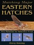 Matching the Major Eastern Hatches : New Patterns for Selective Trout