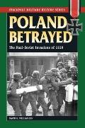 Poland Betrayed: The Nazi-soviet Invasions of 1939 (Stackpole Military History)