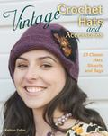 Vintage Crochet Hats and Accessories : 24 Classic Hats, Shawls, and Bags
