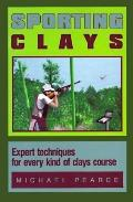 Sporting Clays: Expert Techniques for Every Kind of Clays Course - Michael Pearce - Hardcover