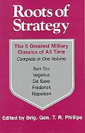 Roots of Strategy The 5 Greatest Military Classics of All Time