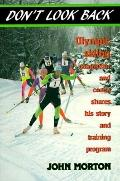 Don't Look Back: Olympic Skiing Competitor and Coach Shares His Story and Training Program -...