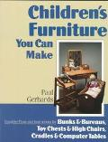 Children's Furniture You Can Make: Complete Plans and Instructions for Bunks and Bureaus, Ch...