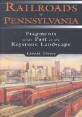 Railroads of Pennsylvania Fragments of the Past in the Keystone Landscape