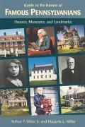 Guide to the Homes of Famous Pennsylvanians Houses, Museums, and Landmarks