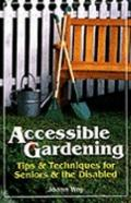 Accessible Gardening Tips & Techniques for Seniors & the Disabled