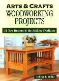Arts & Crafts Woodworking Projects 11 New Designs in the Stickley Tradition