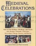 Medieval Celebrations How to Plan for Holidays, Weddings, and Reenactments With Recipes, Cus...