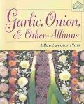 Garlic, Onion, & Other Alliums How to Grow and Use XX Great Plants