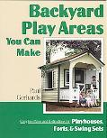 Backyard Play Areas You Can Make Complete Plans and Instructions for Building Playhouses, Fo...