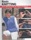 Basic Knitting All the Skills and Tools You Need to Get Started