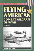 Flying American Combat Aircraft of Ww II 1939-1945