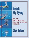 Inside Fly Tying 100 Tips for Solving the Trickiest Fly-Tying Problems